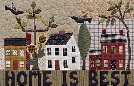 Home Is Best quilted applique wall hanging by Norma Whaley